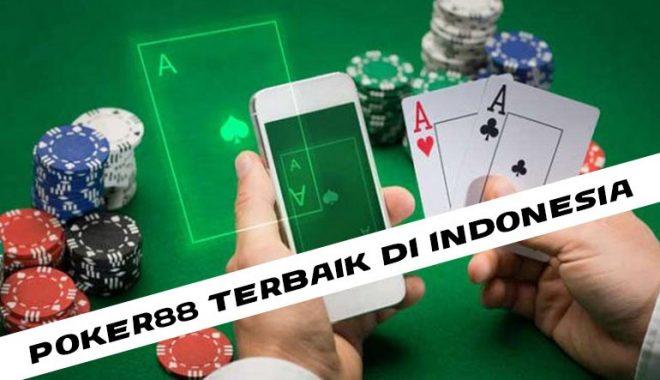 Memilih Situs Poker88 yang Baik dan Terpercaya